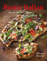 Rustic Italian : Simple, Authentic Recipes for Everyday Cooking - Domenica Marchetti