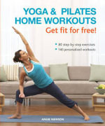 Yoga & Pilates Home Workouts Get Fit For Free! : 80 Step-by-step Exercises 140 Personalized Workouts - Angie Newson