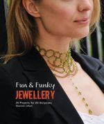 Fun & Funky Jewellery : 25 Fun Projects for All Occasions - Shannon LeVart