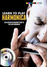 Learn to Play Harmonica : An Illustrated Beginner's Guide to the Blues Harmonica - Sandy Weltman