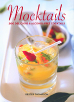 Mocktails : 200 Delicious & Alcohol-free Cocktails - Kester Thompson