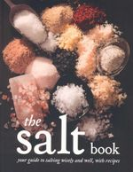 The Salt Book : A Guide to Salting Wisely and Well, with Recipes - Fritz Gubler
