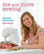 Me and More Sewing : Beyond the Basics - Kate Haxell