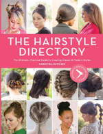 Hair Style Directory : The Ultimate Practical Guide to Creating Classic and Modern Styles - Christina Butcher