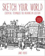 Sketch Your World : Essential Techniques For Drawing On Location - James Hobbs