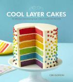 Cool Layer Cakes : 50 Delicious and Amazing Layer Cakes to Bake and Decorate - Ceri Olofson
