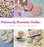 Deliciously Decorative Cookies to Make & Eat : 50 Stylish, Tasty Treats to Make and Decorate - Fiona Pearce