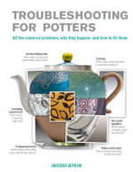 Trouble-Shooting for Craft Potters : All the Common Problems, Why They Happen, and How to Fix Them - Jacqui Atkin