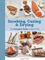 Smoking, Curing & Drying : The Complete Guide for Meat & Fish - Turan T. Turan