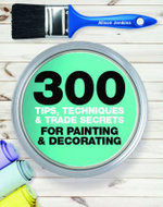 300 Tips, Techniques, and Trade Secrets for Painting and Decorating - Alison Jenkins