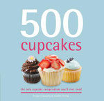 500 Cupcakes : The Only Cupcake Compendium You'll Ever Need - Fergal Connolly