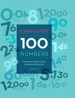 Chemistry in 100 Numbers : A Numerical Guide to Facts, Formulas and Theories - Joel Levy