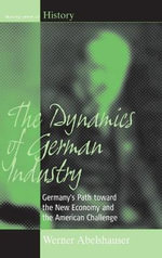 The Dynamics of German Industry: v. 6 : Germany's Path Towards the New Economy and the American Challenge - Werner Abelshauser