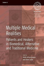 Multiple Medical Realities : Patients and Healers in Biomedical. Alternative and Traditional Medicine