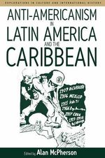 Anti-Americanism in Latin America and the Caribbean : v. 3
