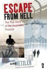 Escape from Hell : The Story of the Auschwitz Protocol - Alfred Wetzler
