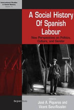 A Social History of Spanish Labour : New Perspectives on Politics, Culture, and Gender