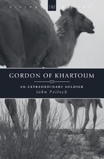Gordon of Khartoum : An Extraordinary Soldier - John Pollock
