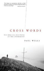 Cross Words :  The Biblical Doctrine of the Atonement - Paul Wells