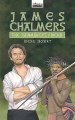 James Chalmers : The Rainmaker's Friend - Irene Howat