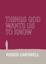 Things God Wants Us to Know :  Find Purpose in Your Life - Roger Carswell