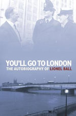 You'll Go to London : The Autobiography of Lionel Ball - Lionel Ball