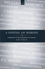 A Fistful of Heroes :  Christians at the Forefront of Change - John Pollock