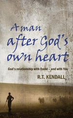 A Man After God's Own Heart : The Life of David - R. T. Kendall