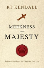 Meekness and Majesty - R. T. Kendall