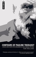 Contours of Pauline Theology : A Radical New Survey of the Influences on Paul's Biblical Writings - Tom Holland
