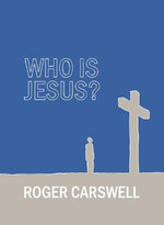 Who Is Jesus? - Roger Carswell