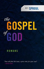 The Gospel of God : Romans - R C Sproul