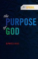 The Purpose of God : Ephesians - R C Sproul
