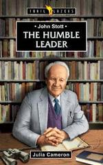 The Humble Leader : John Stott - Julia Cameron