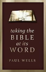 Taking the Bible at Its Word - Paul Wells