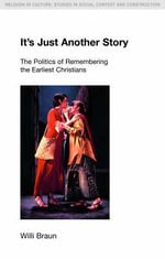 It's Just Another Story : The Politics of Remembering the Earliest Christians - Willi Braun