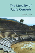 The Morality of Paul's Converts : Bibleworld - Edwin D. Freed