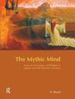 The Mythic Mind : Essays on Cosmology and Religion in Ugaritic and Old Testament Literature - Nicolas Wyatt