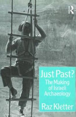 Just Past? : The Making of Israeli Archaeology - Raz Kletter