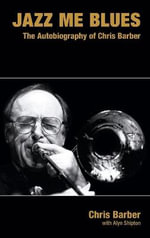 Jazz Me Blues : The Autobiography of Chris Barber - Chris Barber