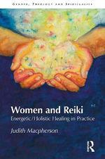 Women and Reiki : Energetic/Holistic Healing in Practice - Judith MacPherson