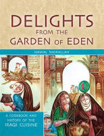 Delights from the Garden of Eden : A Cookbook and History of the Iraqi Cuisine - Nawal Nasrallah