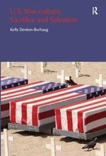 U.S. War-Culture, Sacrifice and Salvation : Religion and Violence - Kelly Denton-Borhaug