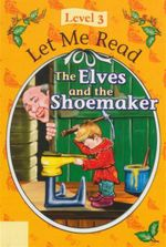 The Elves and the Shoemaker : Let Me Read : Level 3