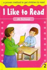 At School : I Like To Read - Level 2
