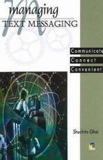 Managing Text Messaging : Communicate, Connect, Convenient - Shuchita Ghai