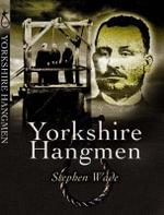 Yorkshire's Hangmen - Stephen Wade