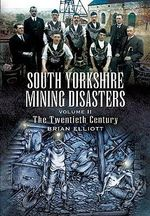 South Yorkshire Mining Disasters: v. 2 : The Twentieth Century - Brian A. Elliott
