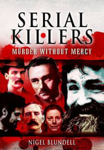 Serial Killers : Murder without Mercy - Nigel Blundell
