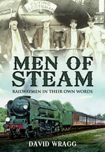 Men of Steam : Railwaymen in Their Own Words - David Wragg